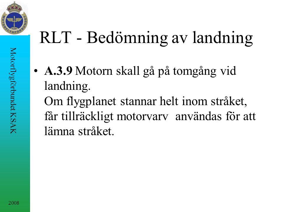 2008 Motorflygförbundet KSAK RLT - Bedömning av landning A.3.9 Motorn skall gå på tomgång vid landning. Om flygplanet stannar helt inom stråket, får t