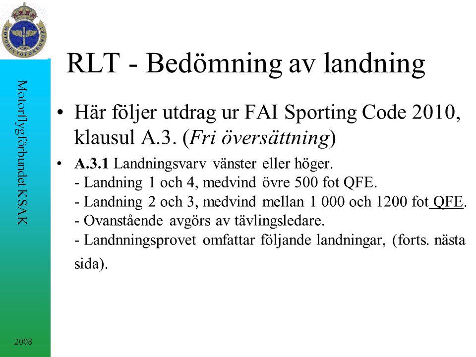 2008 Motorflygförbundet KSAK RLT - Bedömning av landning Här följer utdrag ur FAI Sporting Code 2010, klausul A.3. (Fri översättning) A.3.1 Landningsv
