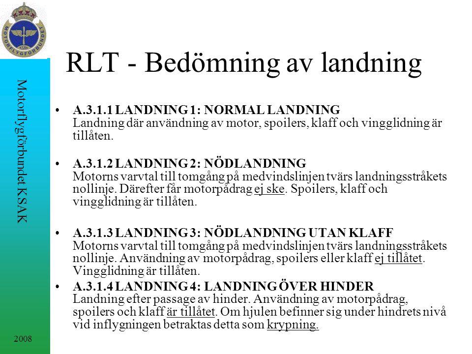 2008 Motorflygförbundet KSAK RLT - Bedömning av landning A.3.1.1 LANDNING 1: NORMAL LANDNING Landning där användning av motor, spoilers, klaff och vingglidning är tillåten.