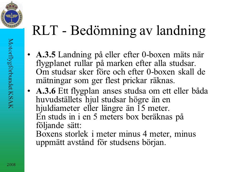2008 Motorflygförbundet KSAK RLT - Bedömning av landning A.3.5 Landning på eller efter 0-boxen mäts när flygplanet rullar på marken efter alla studsar.