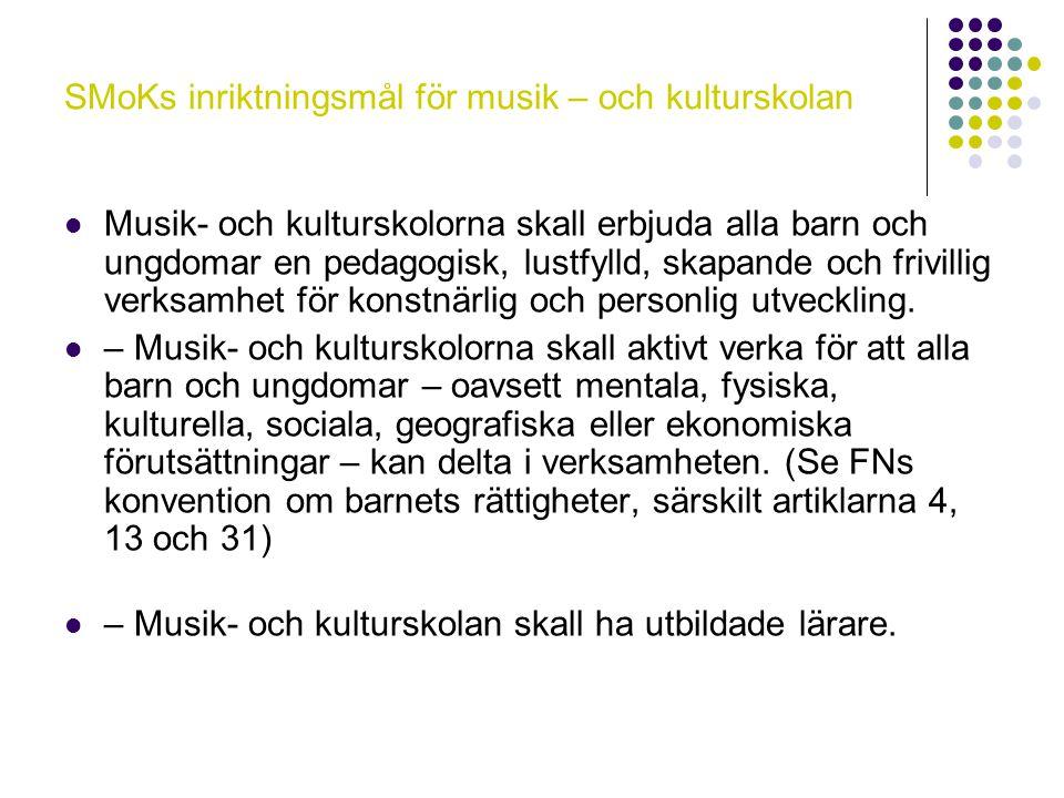 SMoKs inriktningsmål för musik – och kulturskolan Musik- och kulturskolorna skall erbjuda alla barn och ungdomar en pedagogisk, lustfylld, skapande oc