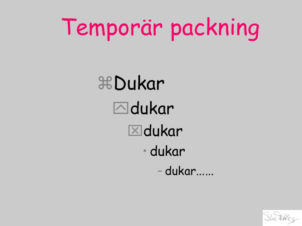 Temporär packning zDukar ydukar xdukar dukar –dukar ……