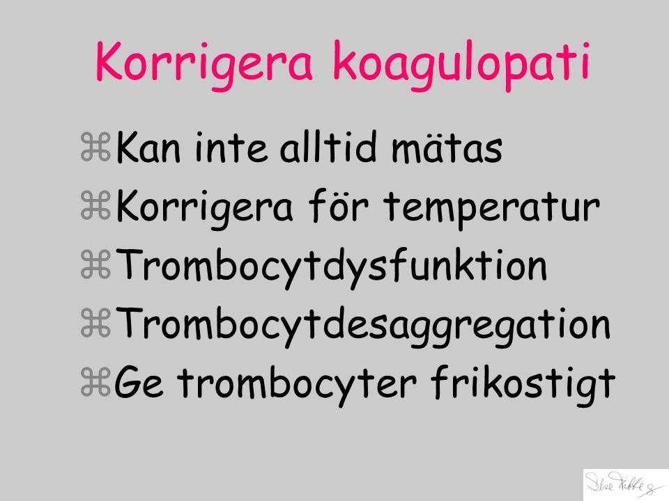 Korrigera koagulopati zKan inte alltid mätas zKorrigera för temperatur zTrombocytdysfunktion zTrombocytdesaggregation zGe trombocyter frikostigt