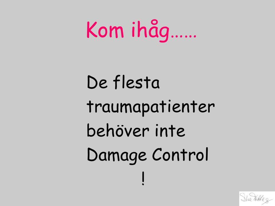 Kom ihåg…… De flesta traumapatienter behöver inte Damage Control !