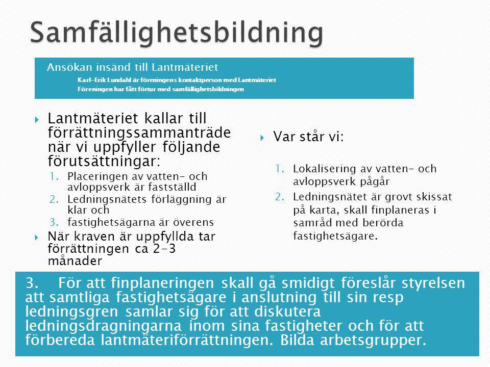 Ansökan insänd till Lantmäteriet Karl-Erik Lundahl är föreningens kontaktperson med Lantmäteriet Föreningen har fått förtur med samfällighetsbildninge
