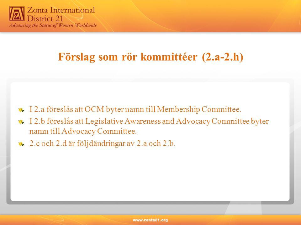 Förslag som rör kommittéer (2.a-2.h) I 2.a föreslås att OCM byter namn till Membership Committee.