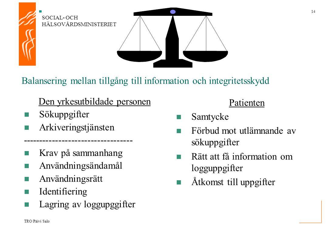 SOCIAL- OCH HÄLSOVÅRDSMINISTERIET 14 TRO/Päivi Salo Balansering mellan tillgång till information och integritetsskydd Den yrkesutbildade personen Söku