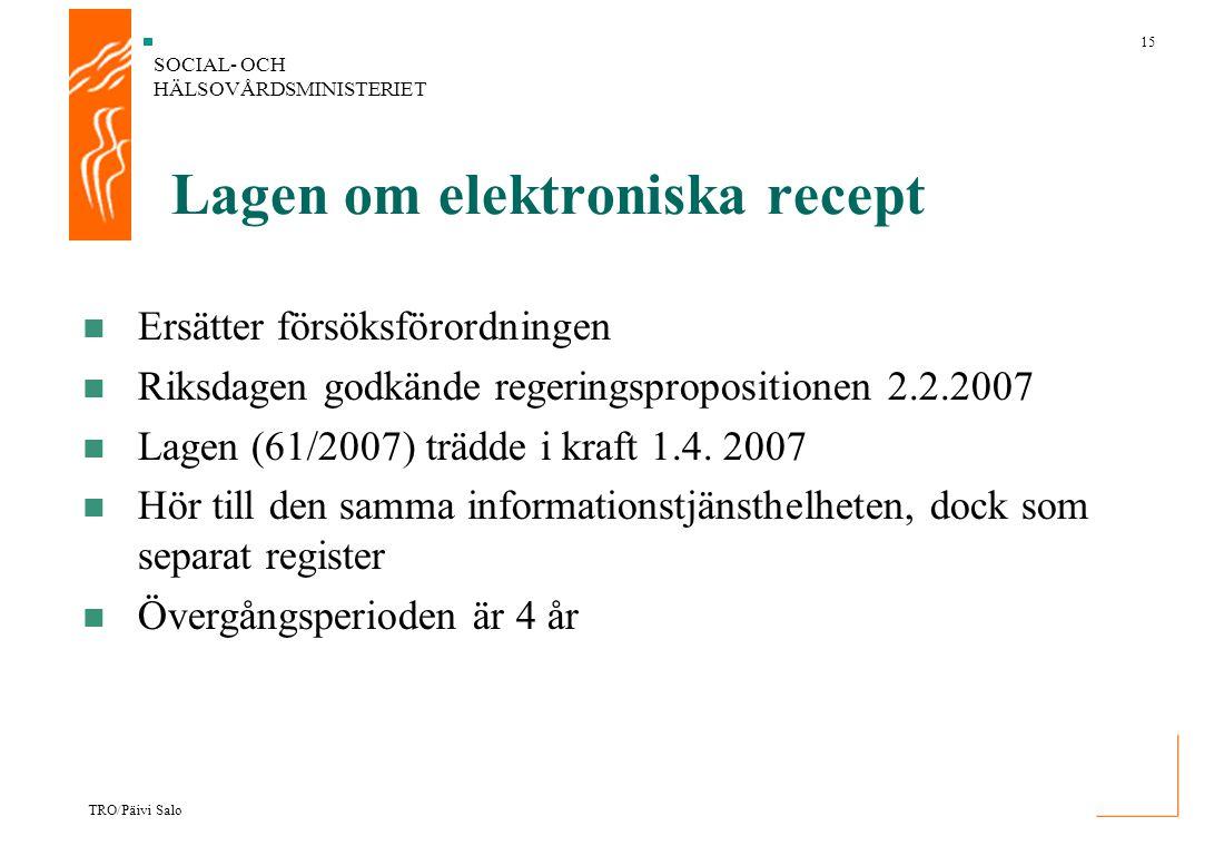 SOCIAL- OCH HÄLSOVÅRDSMINISTERIET 15 TRO/Päivi Salo Lagen om elektroniska recept Ersätter försöksförordningen Riksdagen godkände regeringspropositione