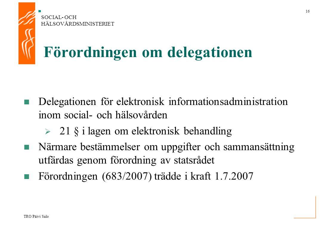SOCIAL- OCH HÄLSOVÅRDSMINISTERIET 16 TRO/Päivi Salo Förordningen om delegationen Delegationen för elektronisk informationsadministration inom social-
