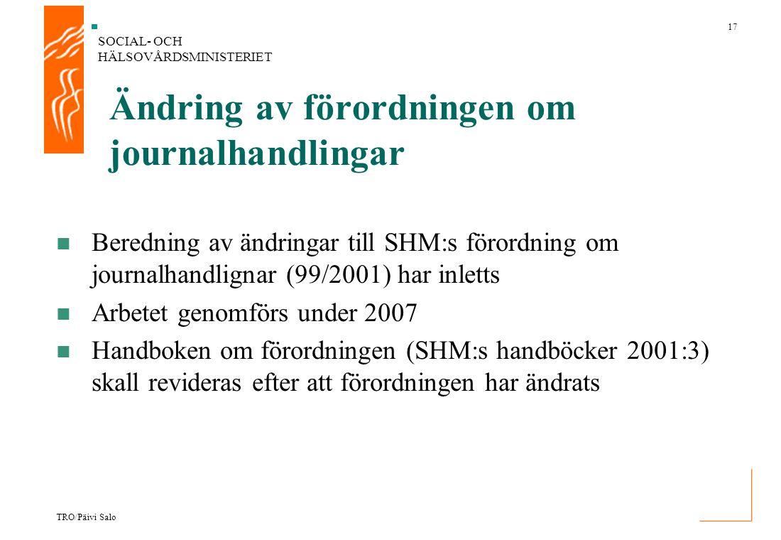 SOCIAL- OCH HÄLSOVÅRDSMINISTERIET 17 TRO/Päivi Salo Ändring av förordningen om journalhandlingar Beredning av ändringar till SHM:s förordning om journ