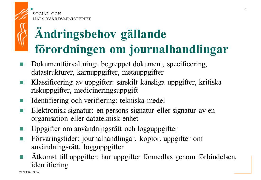 SOCIAL- OCH HÄLSOVÅRDSMINISTERIET 18 TRO/Päivi Salo Ändringsbehov gällande förordningen om journalhandlingar Dokumentförvaltning: begreppet dokument,