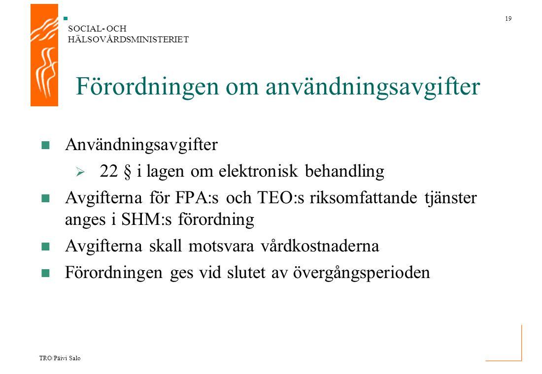 SOCIAL- OCH HÄLSOVÅRDSMINISTERIET 19 TRO/Päivi Salo Förordningen om användningsavgifter Användningsavgifter  22 § i lagen om elektronisk behandling A