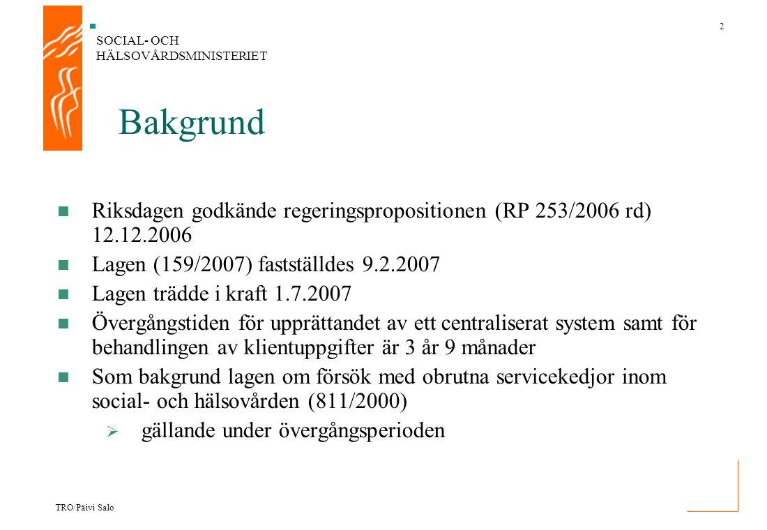 SOCIAL- OCH HÄLSOVÅRDSMINISTERIET 2 TRO/Päivi Salo Bakgrund Riksdagen godkände regeringspropositionen (RP 253/2006 rd) 12.12.2006 Lagen (159/2007) fas