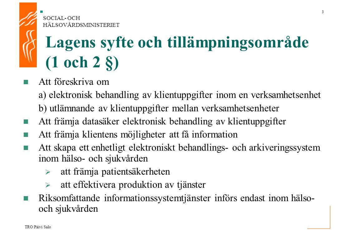 SOCIAL- OCH HÄLSOVÅRDSMINISTERIET 3 TRO/Päivi Salo Lagens syfte och tillämpningsområde (1 och 2 §) Att föreskriva om a) elektronisk behandling av klie