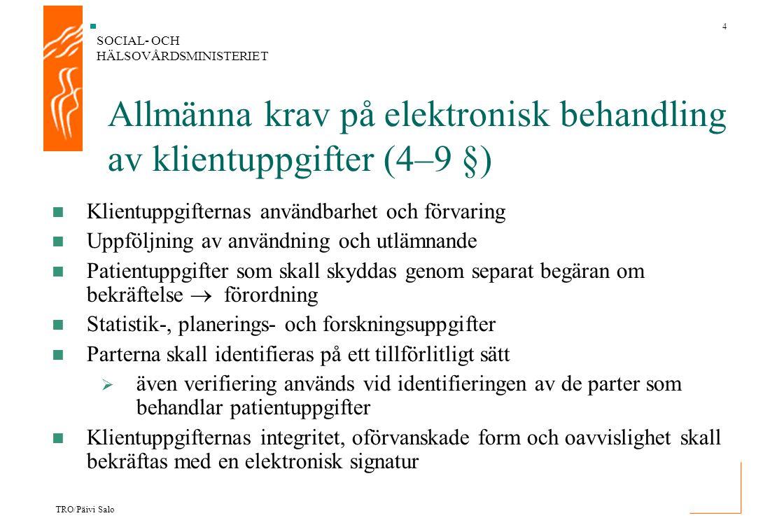 SOCIAL- OCH HÄLSOVÅRDSMINISTERIET 4 TRO/Päivi Salo Allmänna krav på elektronisk behandling av klientuppgifter (4–9 §) Klientuppgifternas användbarhet