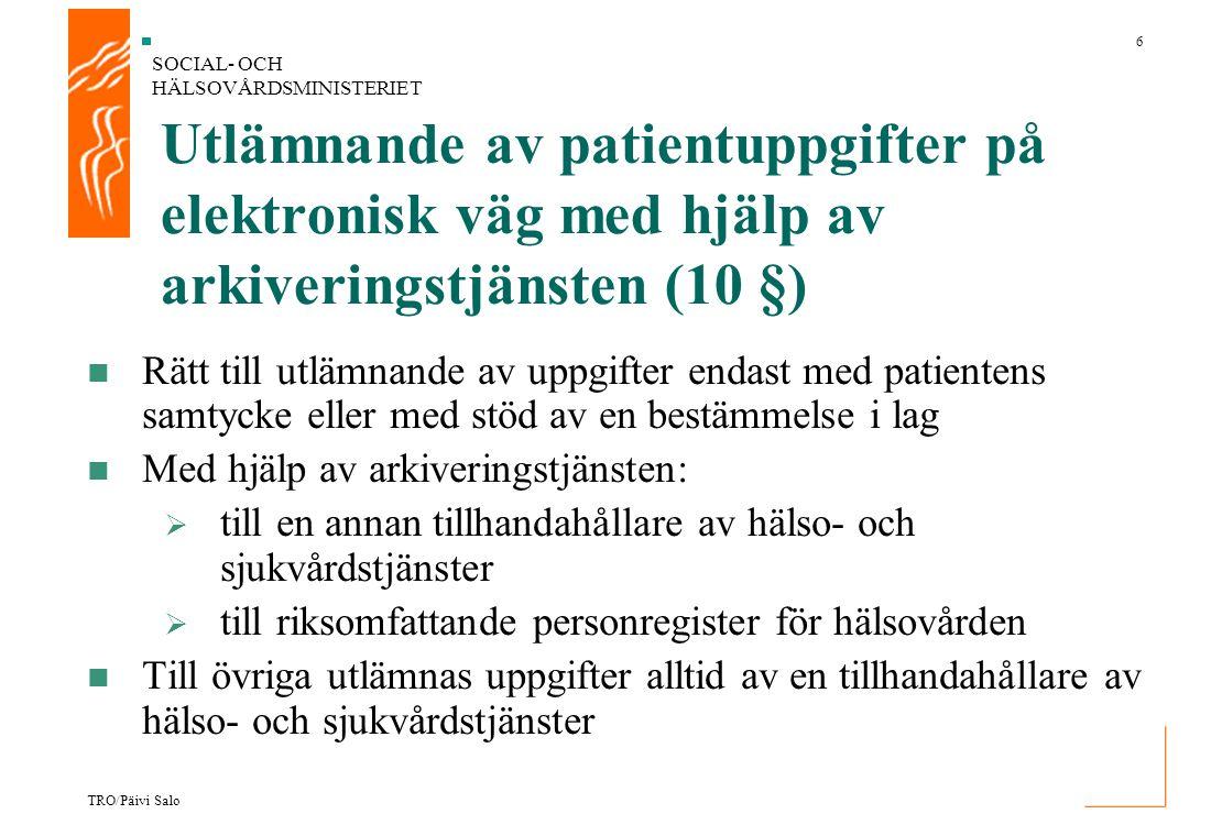 SOCIAL- OCH HÄLSOVÅRDSMINISTERIET 6 TRO/Päivi Salo Utlämnande av patientuppgifter på elektronisk väg med hjälp av arkiveringstjänsten (10 §) Rätt till