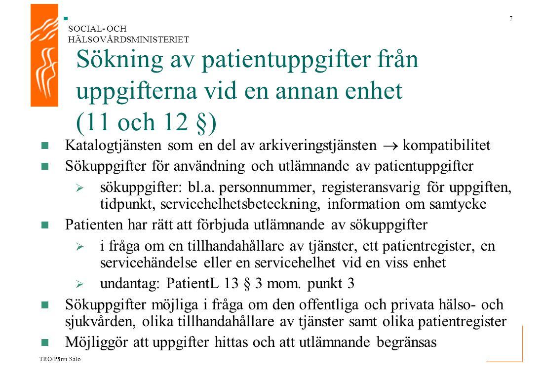 SOCIAL- OCH HÄLSOVÅRDSMINISTERIET 7 TRO/Päivi Salo Sökning av patientuppgifter från uppgifterna vid en annan enhet (11 och 12 §) Katalogtjänsten som e