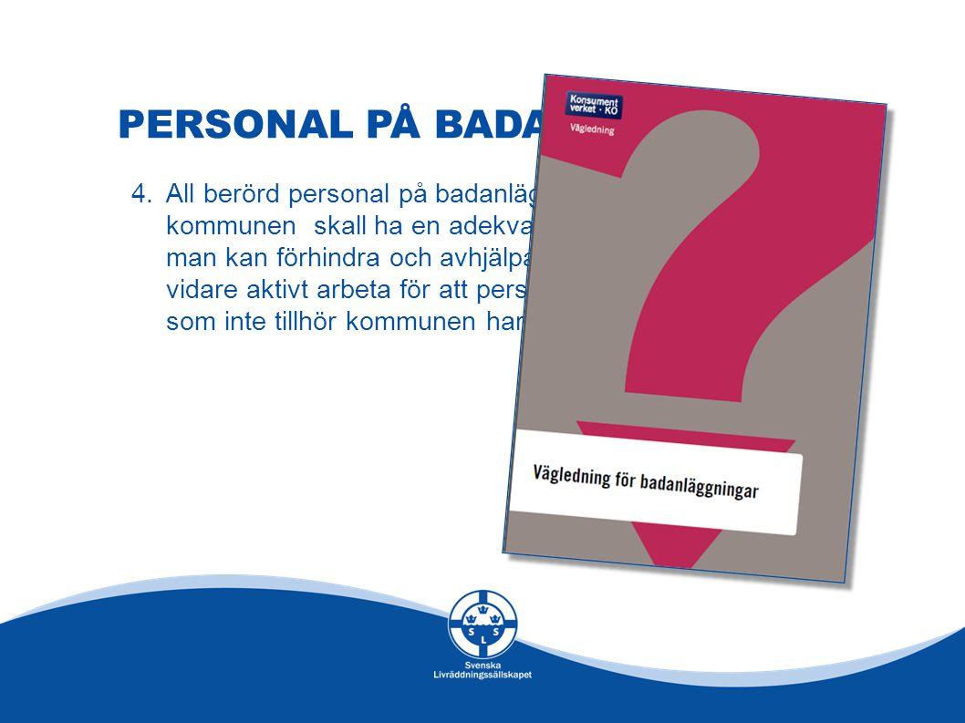 PERSONAL PÅ BADANLÄGGNINGAR 4.All berörd personal på badanläggningar som tillhör kommunen skall ha en adekvat säkerhetsutbildning så att man kan förhindra och avhjälpa olycksfall.