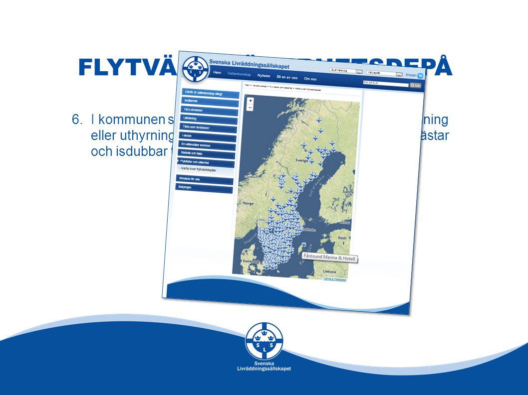 FLYTVÄST- SÄKERHETSDEPÅ 6.I kommunen skall finnas minst en säkerhetsdepå för utlåning eller uthyrning av vattensäkerhetsutrustning såsom flytvästar och isdubbar till allmänheten.