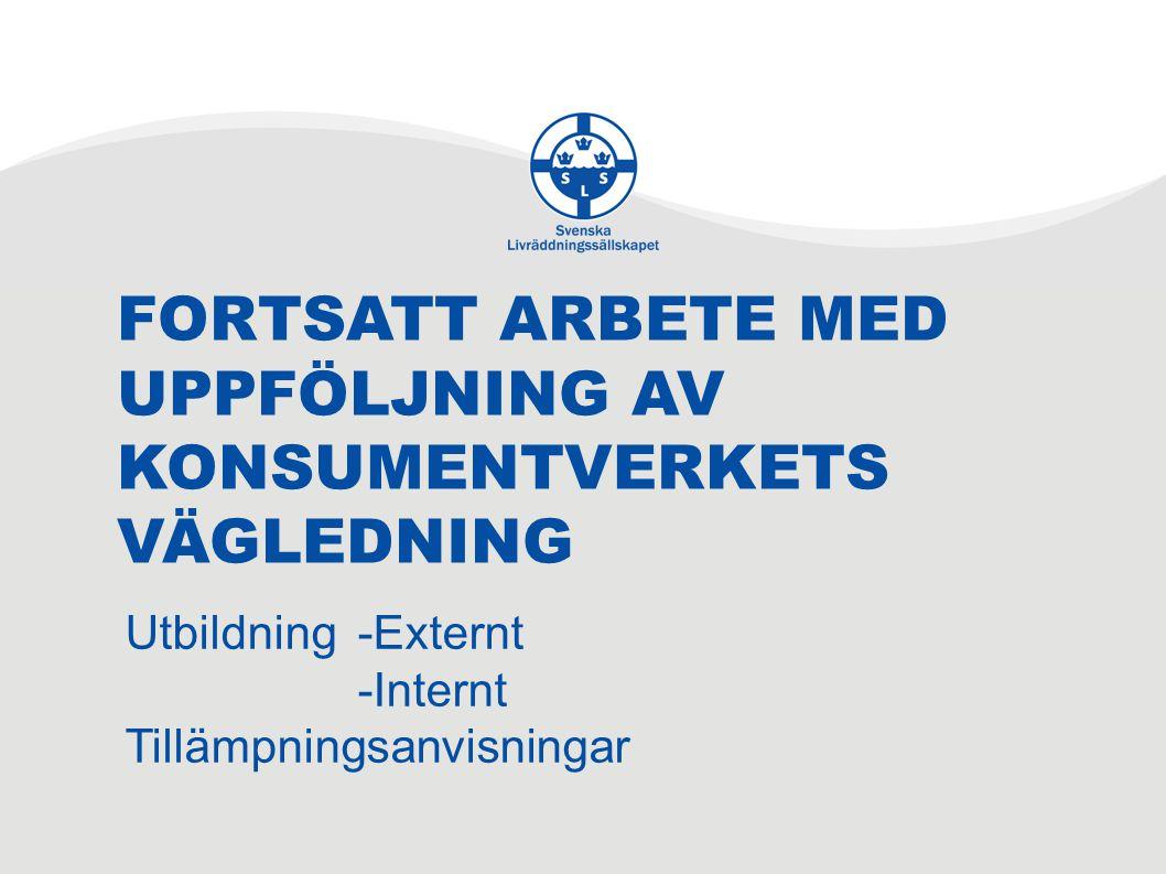 FORTSATT ARBETE MED UPPFÖLJNING AV KONSUMENTVERKETS VÄGLEDNING Utbildning-Externt -Internt Tillämpningsanvisningar