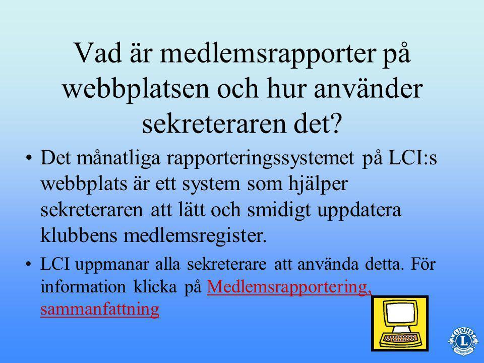 Rapporter –Klubbsekreteraren är ansvarig för att rapportera såväl avgångna medlemmar som transfer på den månatliga medlemsrapporten som skickas per post eller via nätet.
