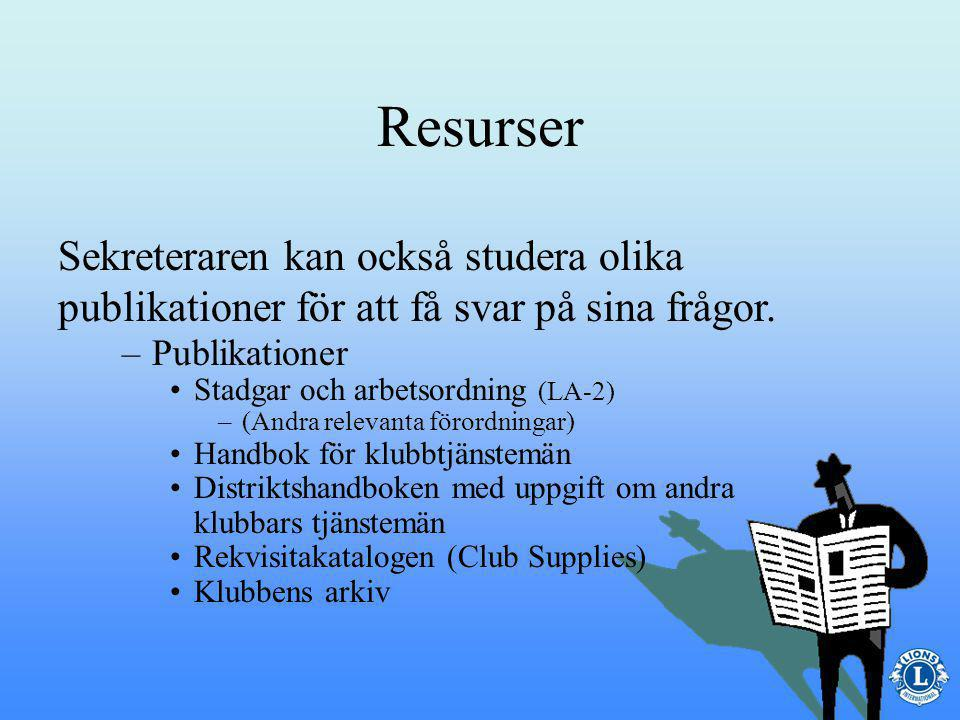 Resurser –Lionklubbens medlemmar Tidigare sekreterare eller andra klubbsekreterare Klubbens styrelse Ordförande för distriktets ledarskapsutbildning Några av sekreterarens resurser innefattar: