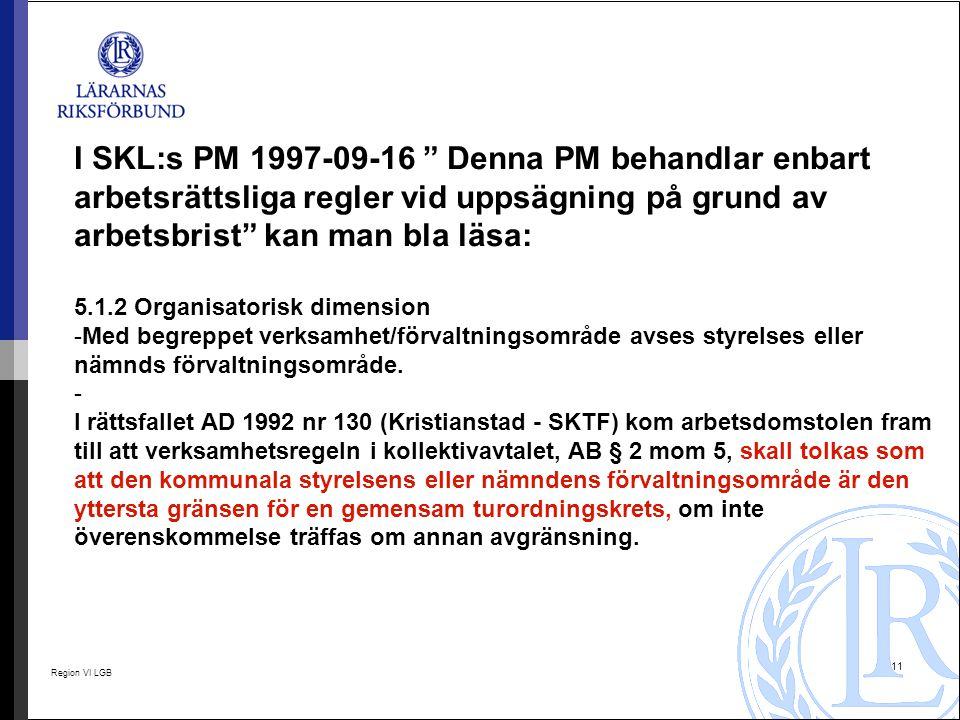 """Region VI LGB 11 I SKL:s PM 1997-09-16 """" Denna PM behandlar enbart arbetsrättsliga regler vid uppsägning på grund av arbetsbrist"""" kan man bla läsa: 5."""