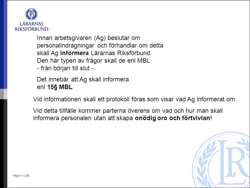 Region VI LGB 14 Utdrag från AB 07 – som innebär att både LRs medlemmar och Lärarförbundets medlemmar skall vara på samma turordningslista.
