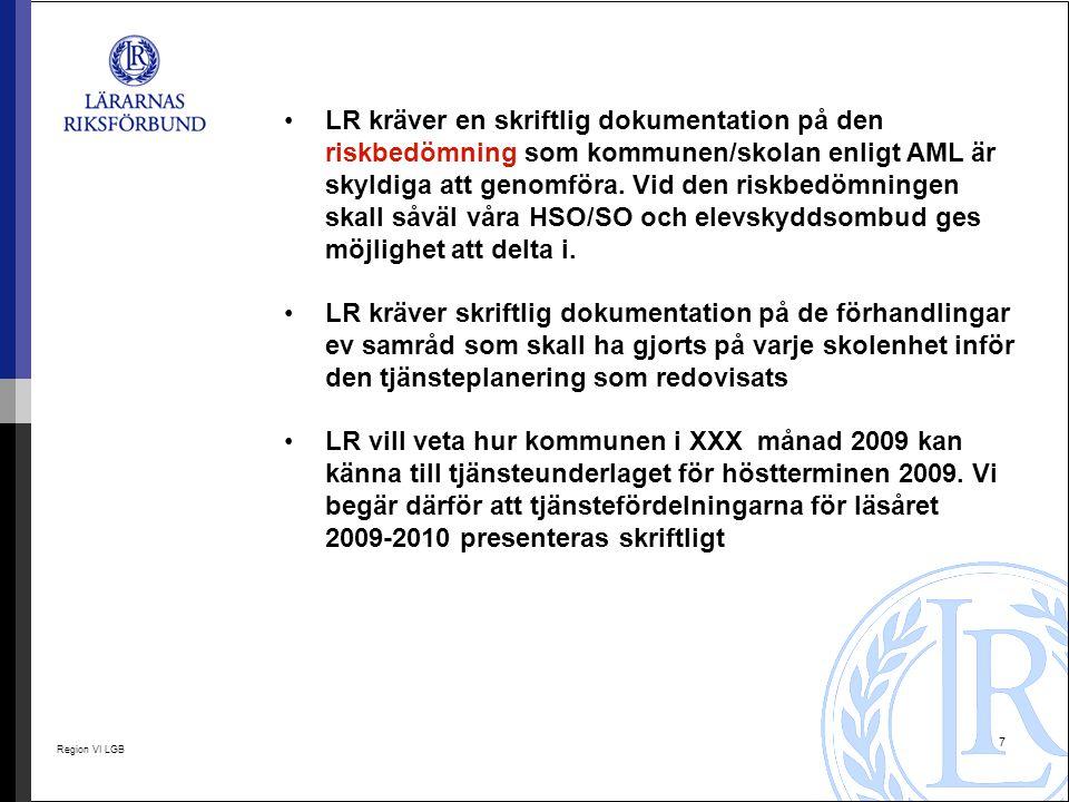 Region VI LGB 7 LR kräver en skriftlig dokumentation på den riskbedömning som kommunen/skolan enligt AML är skyldiga att genomföra. Vid den riskbedömn