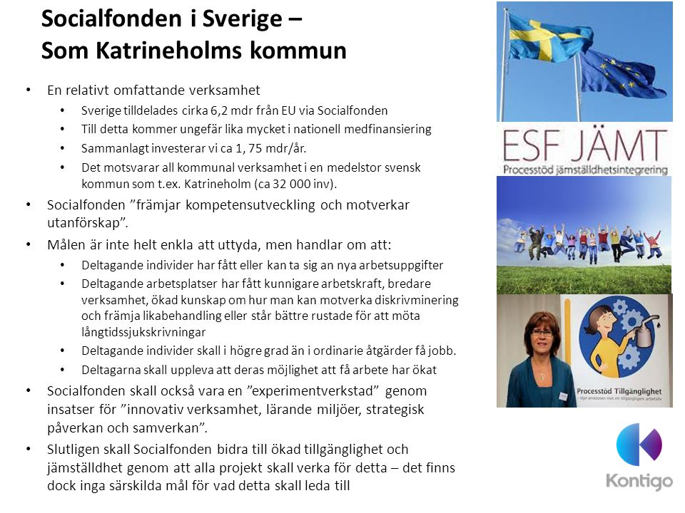 En relativt omfattande verksamhet Sverige tilldelades cirka 6,2 mdr från EU via Socialfonden Till detta kommer ungefär lika mycket i nationell medfina