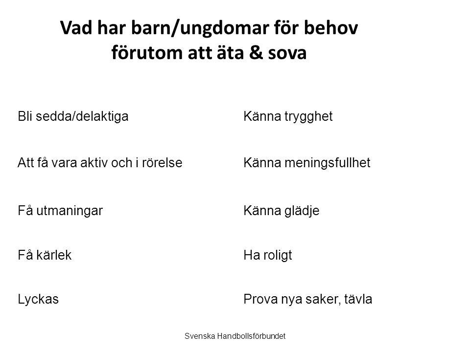 Svenska Handbollsförbundet Vad har barn/ungdomar för behov förutom att äta & sova Att få vara aktiv och i rörelse Känna trygghetBli sedda/delaktiga Få