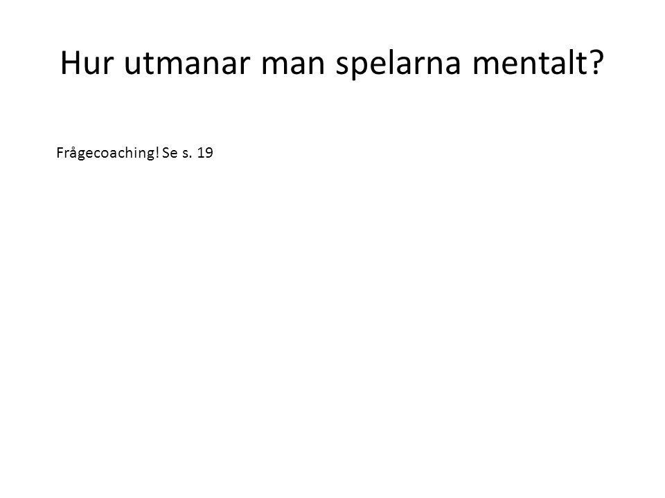 Hur utmanar man spelarna mentalt? Frågecoaching! Se s. 19