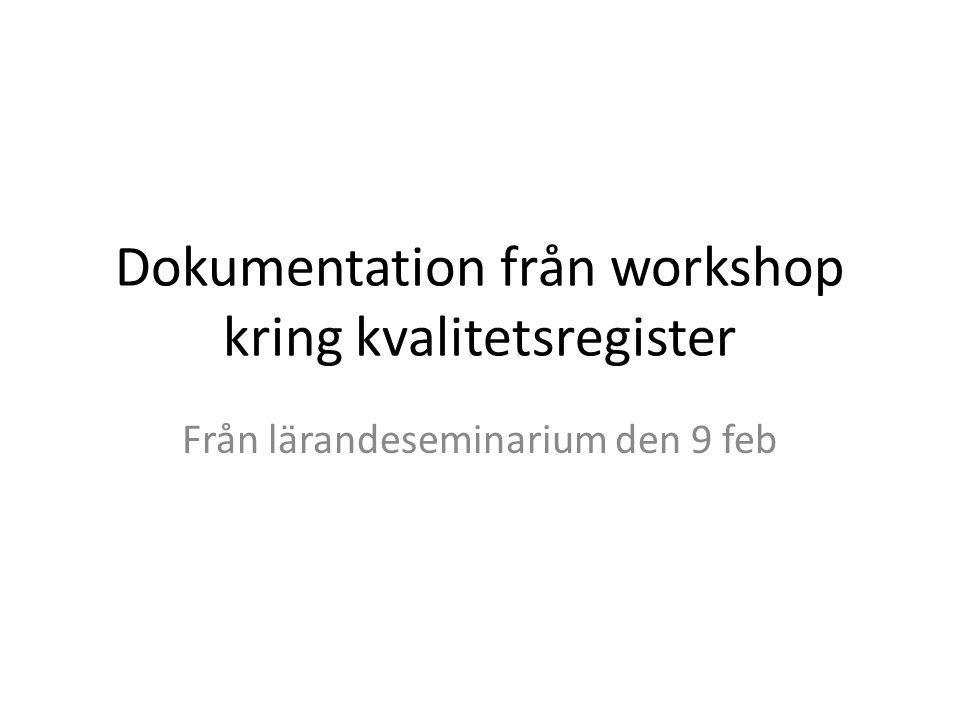 Dokumentation från workshop kring kvalitetsregister Från lärandeseminarium den 9 feb