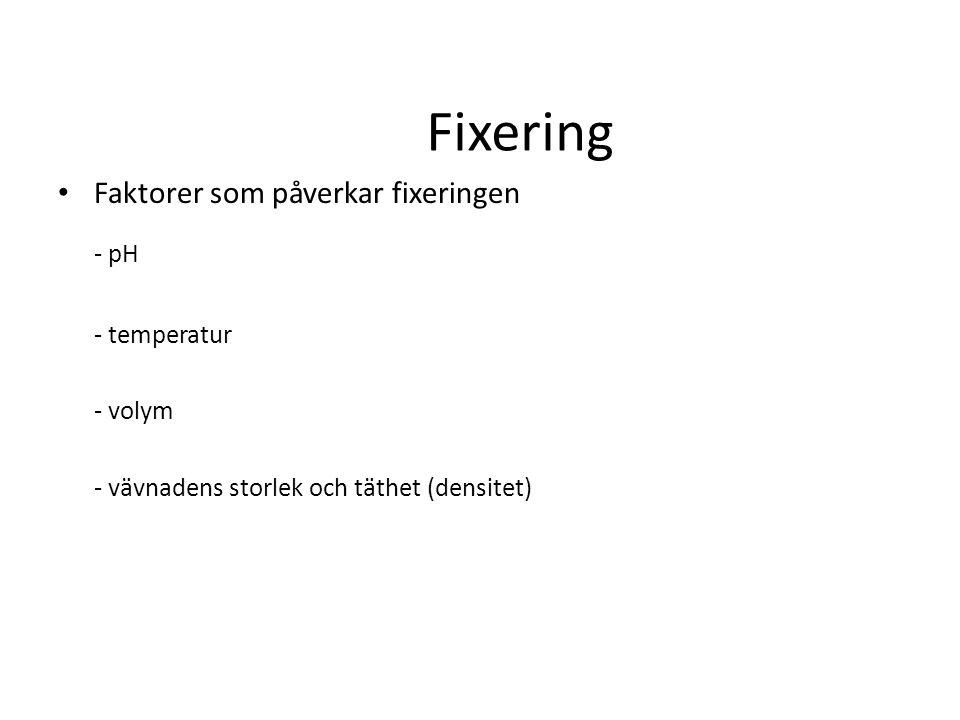 Fixering Faktorer som påverkar fixeringen - pH - temperatur - volym - vävnadens storlek och täthet (densitet)