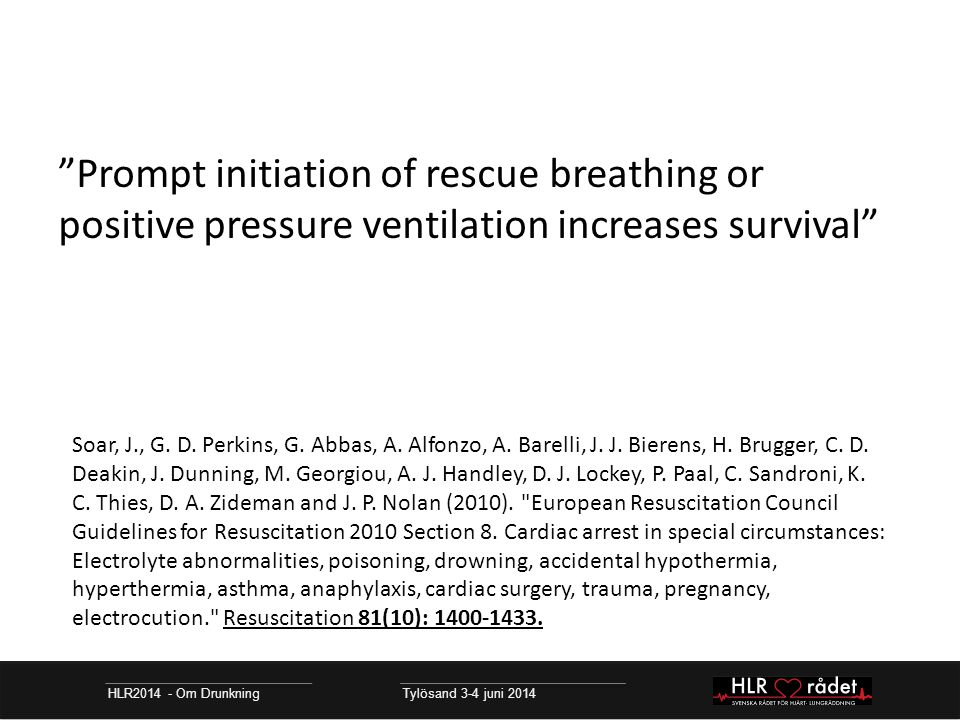 HLR2014 - Om Drunkning Tylösand 3-4 juni 2014 Prompt initiation of rescue breathing or positive pressure ventilation increases survival Soar, J., G.