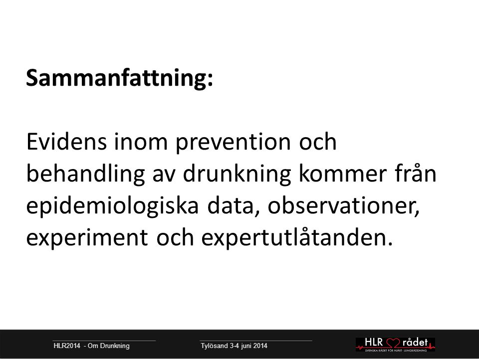 Sammanfattning: Evidens inom prevention och behandling av drunkning kommer från epidemiologiska data, observationer, experiment och expertutlåtanden.