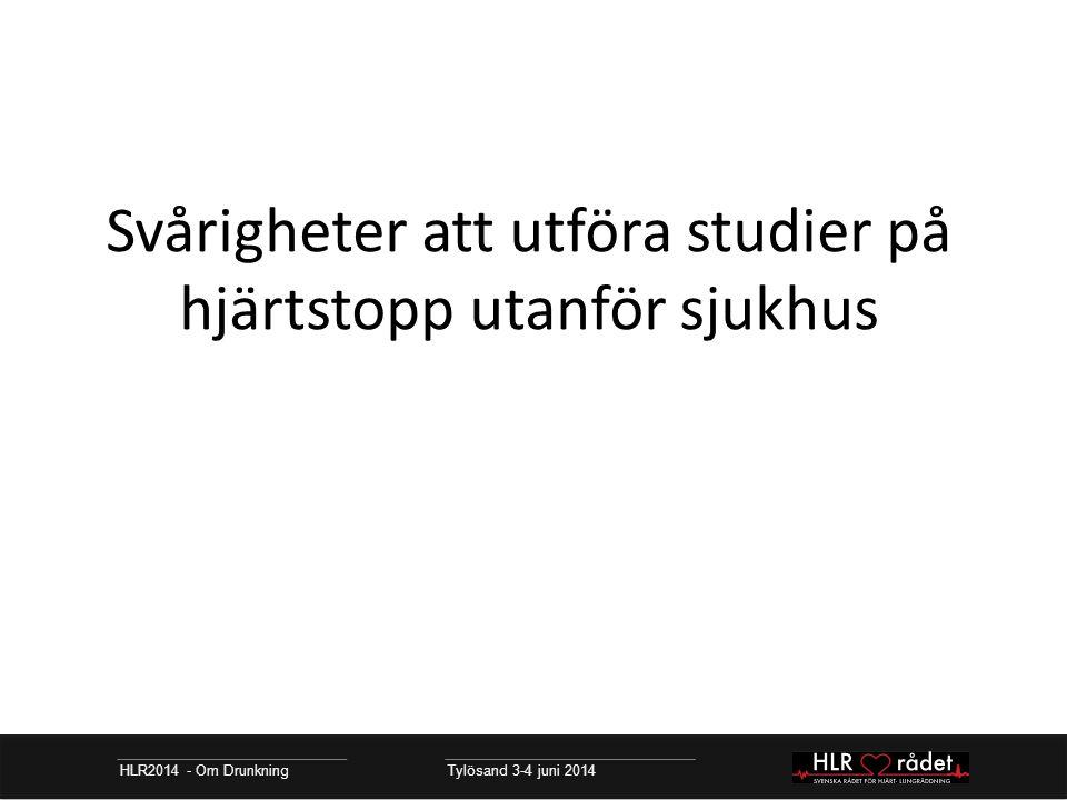 HLR2014 - Om Drunkning Tylösand 3-4 juni 2014 Svårigheter att utföra studier på hjärtstopp utanför sjukhus