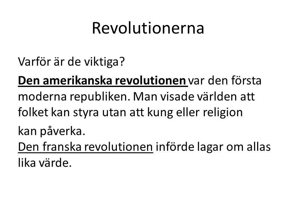 Revolutionerna Varför är de viktiga? Den amerikanska revolutionen var den första moderna republiken. Man visade världen att folket kan styra utan att