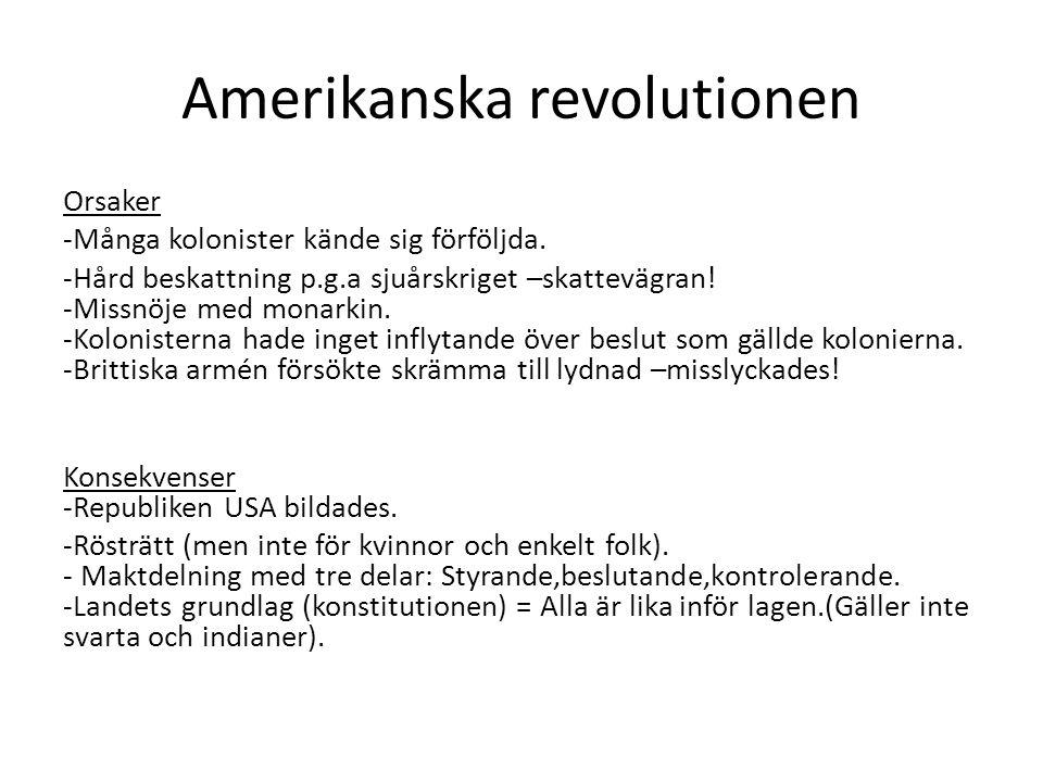 Amerikanska revolutionen Orsaker -Många kolonister kände sig förföljda. -Hård beskattning p.g.a sjuårskriget –skattevägran! -Missnöje med monarkin. -K