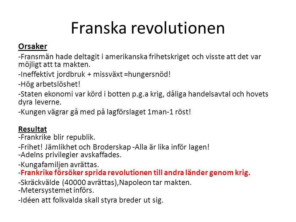 Franska revolutionen Orsaker -Fransmän hade deltagit i amerikanska frihetskriget och visste att det var möjligt att ta makten. -Ineffektivt jordbruk +