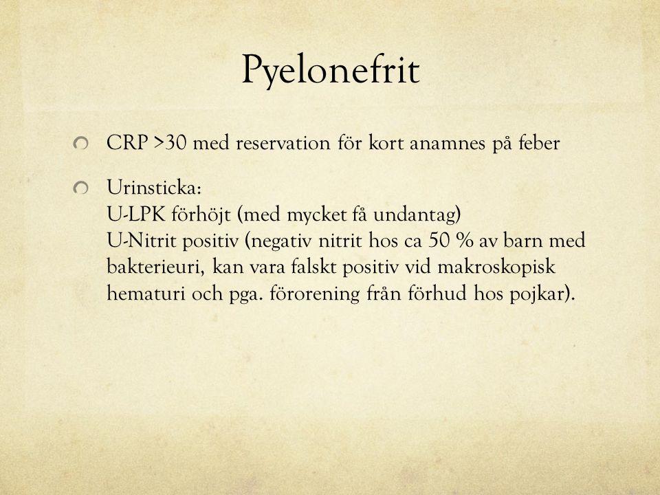 Pyelonefrit CRP >30 med reservation för kort anamnes på feber Urinsticka: U-LPK förhöjt (med mycket få undantag) U-Nitrit positiv (negativ nitrit hos