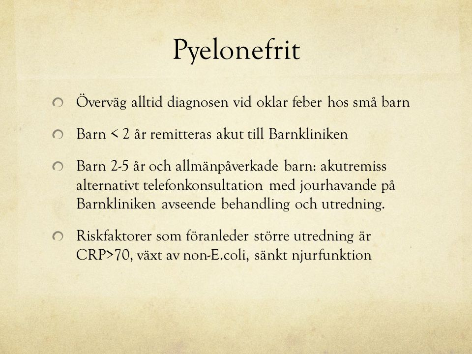 Pyelonefrit Behandling: Ceftibuten (Cedax) eller trimetoprimsulfa.