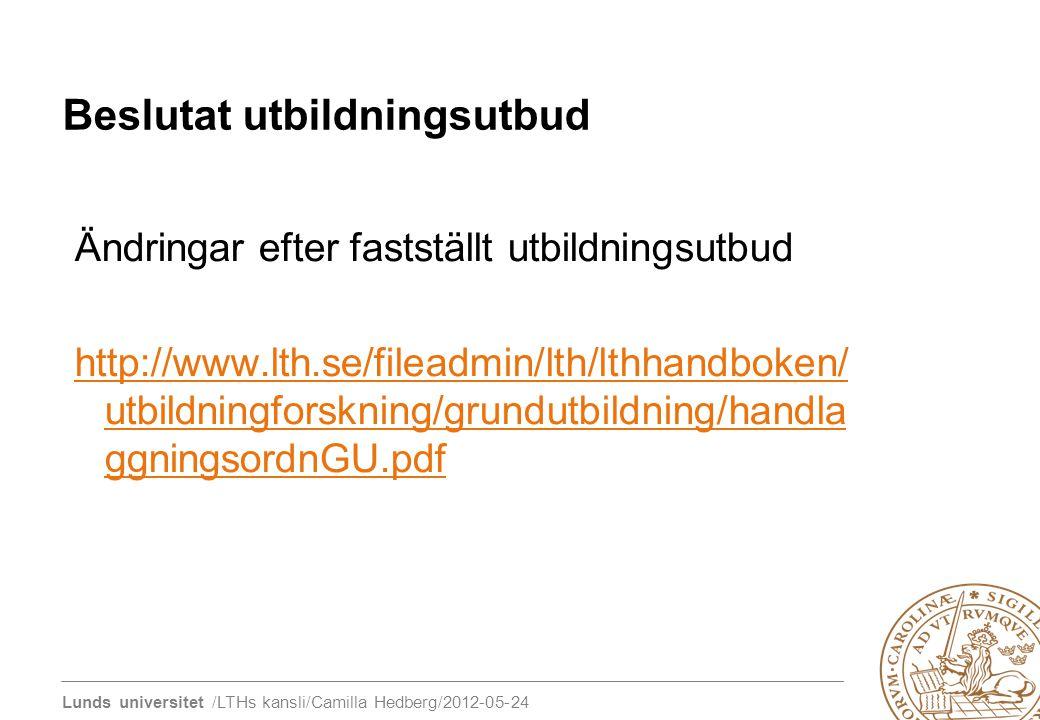 Lunds universitet /LTHs kansli/Camilla Hedberg/2012-05-24 Beslutat utbildningsutbud Ändringar efter fastställt utbildningsutbud http://www.lth.se/file