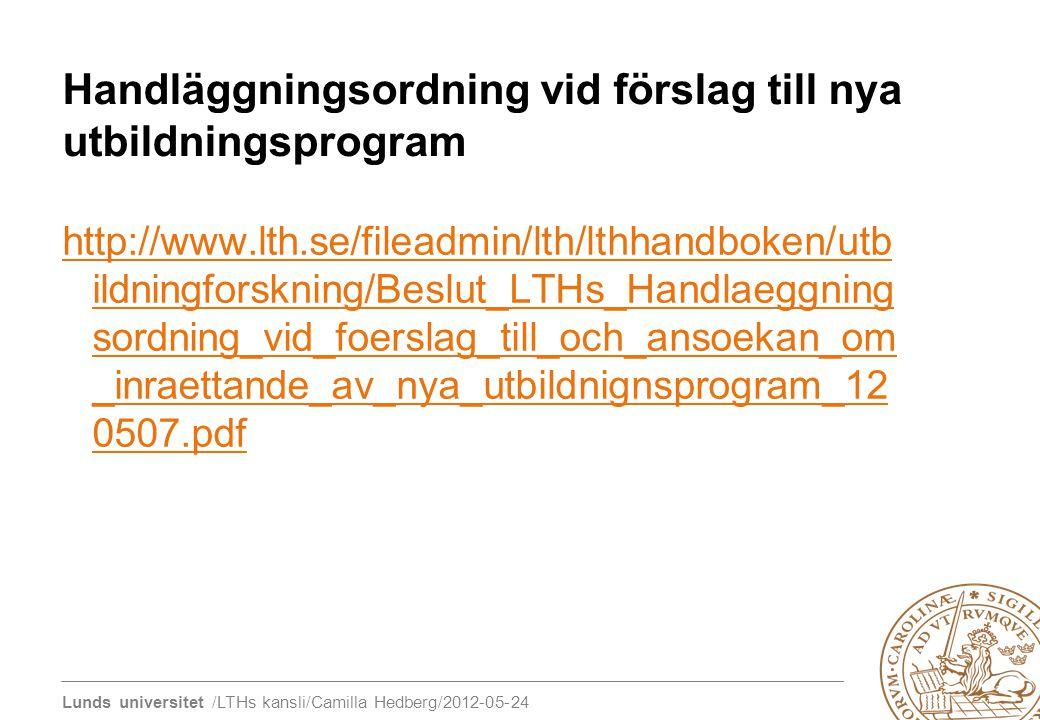 Lunds universitet /LTHs kansli/Camilla Hedberg/2012-05-24 Handläggningsordning vid förslag till nya utbildningsprogram http://www.lth.se/fileadmin/lth