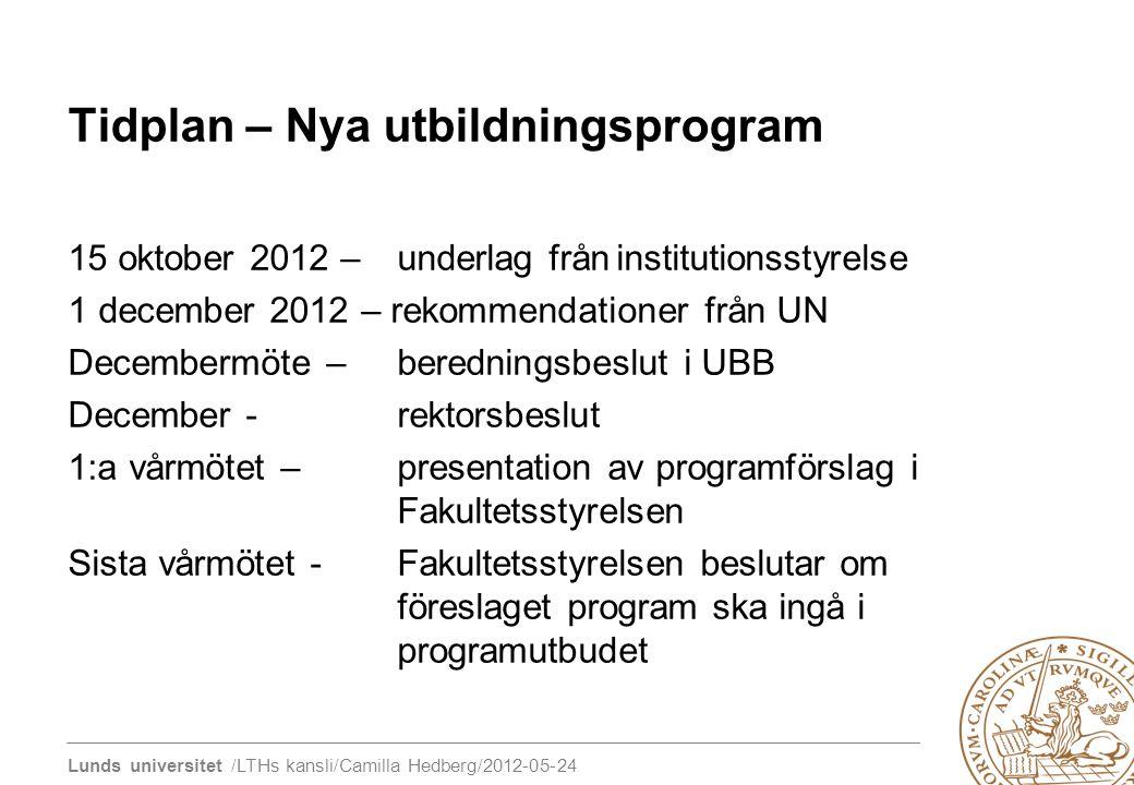 Lunds universitet /LTHs kansli/Camilla Hedberg/2012-05-24 Tidplan – Nya utbildningsprogram 15 oktober 2012 – underlag fråninstitutionsstyrelse 1 decem