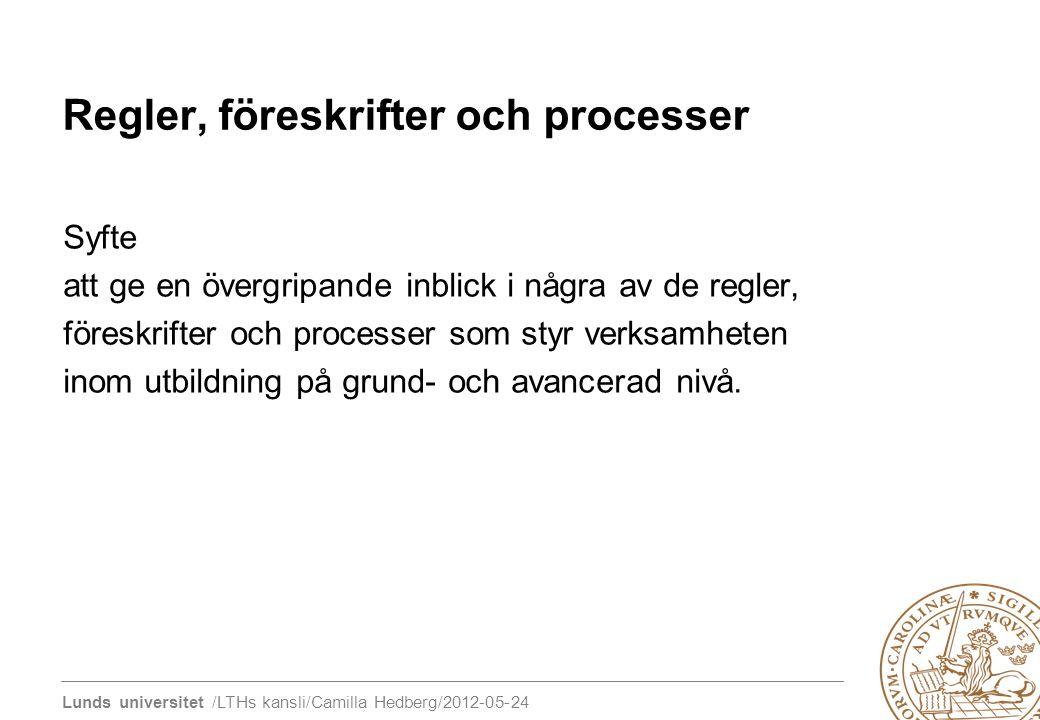 Lunds universitet /LTHs kansli/Camilla Hedberg/2012-05-24 Regler, föreskrifter och processer Syfte att ge en övergripande inblick i några av de regler