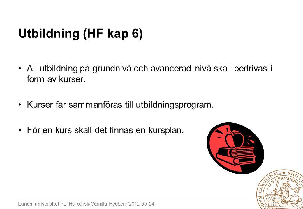 Lunds universitet /LTHs kansli/Camilla Hedberg/2012-05-24 Utbildning (HF kap 6) All utbildning på grundnivå och avancerad nivå skall bedrivas i form a