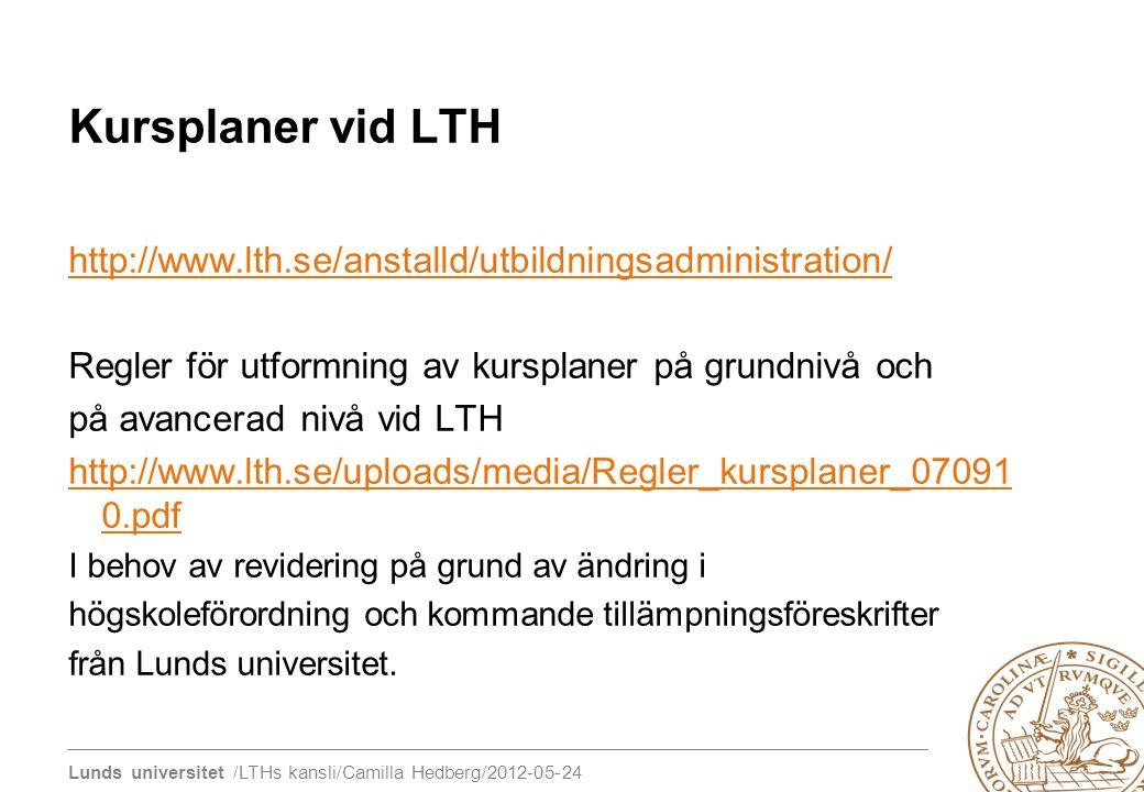 Lunds universitet /LTHs kansli/Camilla Hedberg/2012-05-24 Kursplaner vid LTH http://www.lth.se/anstalld/utbildningsadministration/ Regler för utformni