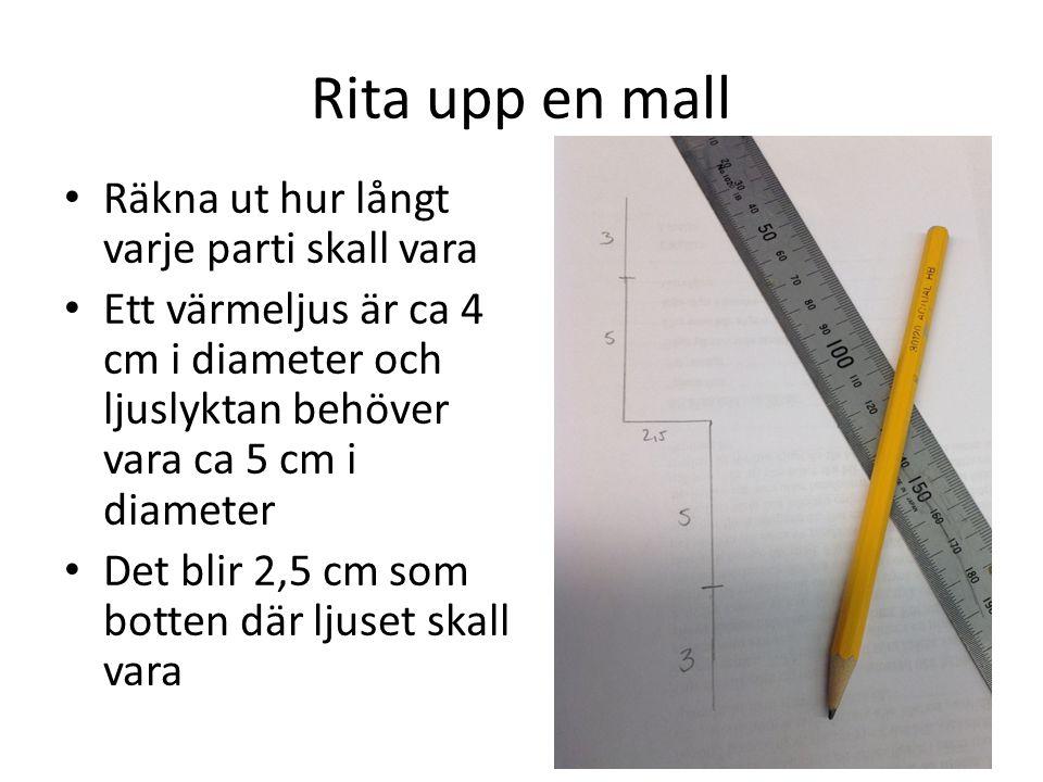 Rita upp en mall Räkna ut hur långt varje parti skall vara Ett värmeljus är ca 4 cm i diameter och ljuslyktan behöver vara ca 5 cm i diameter Det blir