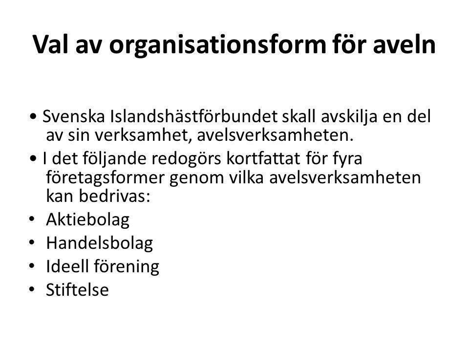 Val av organisationsform för aveln Svenska Islandshästförbundet skall avskilja en del av sin verksamhet, avelsverksamheten. I det följande redogörs ko